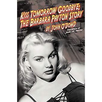 Kiss Tomorrow Goodbye - The Barbara Payton Story by John O'Dowd - 9781