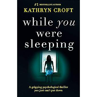 While You Were Sleeping - A Gripping Psychological Thriller You Just C