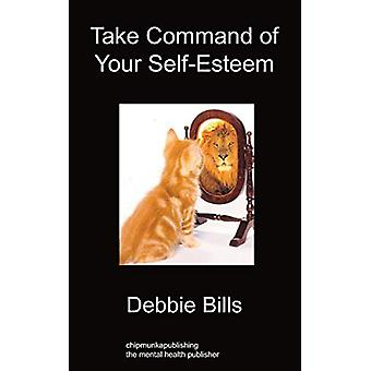 Take Command of Your Self-Esteem by Debbie Bills - 9781849914444 Book