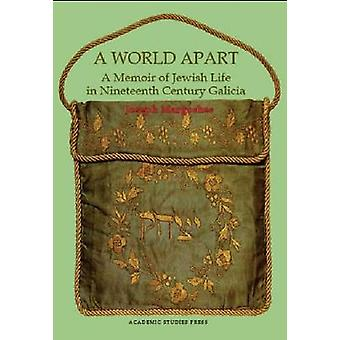 A World Apart - A Memoir of Jewish Life in Nineteenth-century Galicia