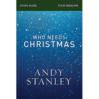 Who Needs Christmas Study Guide by Andy Stanley