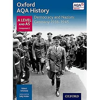 Oxford AQA History for A Level Democracy and Nazism Germany 19181945 by Whitfield & Robert