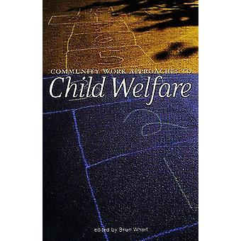 Community Work Approaches to Child Welfare by Edited by Brian Wharf