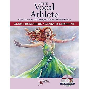 The Vocal Athlete  Application and Technique for the Hybrid Singer by Marci Daniels Rosenberg & Wendy Leborgne