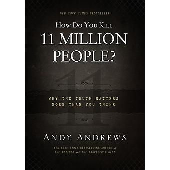 How Do You Kill 11 Million People Why the Truth Matters More Than You Think par Andy Andrews