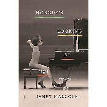 Nobodys Looking at You  Essays by Janet Malcolm