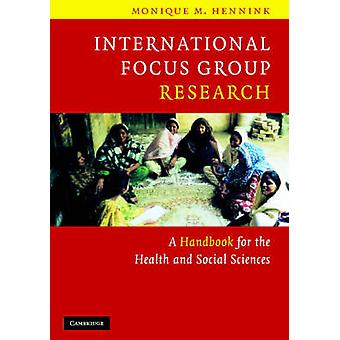 International Focus Group Research - A Handbook for the Health and Soc