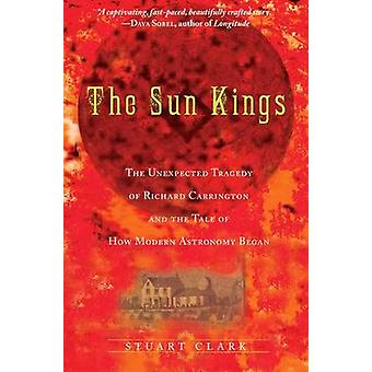 The Sun Kings - The Unexpected Tragedy of Richard Carrington and the T