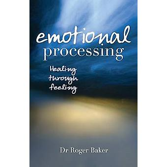 Emotional Processing - Healing Through Feeling by Roger Baker - 978074