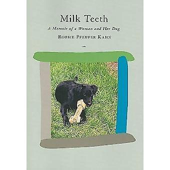 Melk tanden - memoires van een vrouw en haar hond door Robbie Pfeufer Kahn-