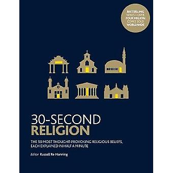 30-Second Religion - The 50 most thought-provoking religious beliefs -