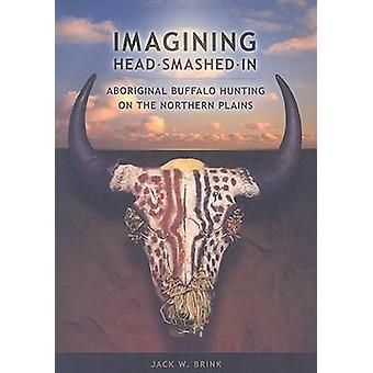 Imagining Head-smashed-in - Aboriginal Buffalo Hunting on the Northern