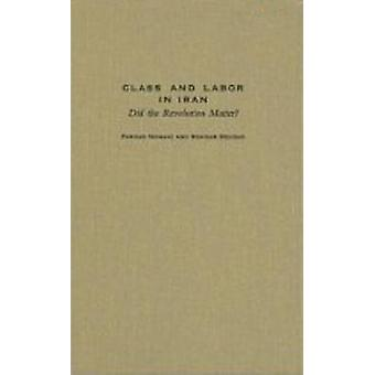 Classe et travail en Iran - la révolution importait? par Farhad Nomani