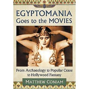 Egyptomania Goes to the Movies - From Archaeology to Popular Craze to