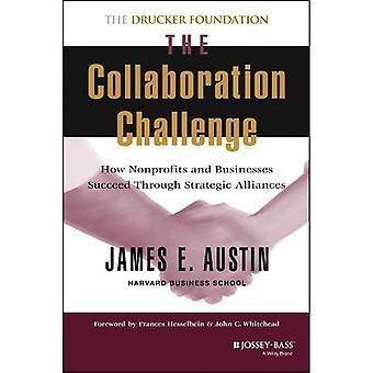 Die Zusammenarbeit Herausforderung: Wie es gelingt, Non-Profit-Organisationen und Unternehmen durch strategische Allianzen (JB Führer, Leiter Institut/PF Drucker Foundation)