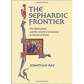 The Sephardic Frontier: The Reconquista and the Jewish Community in Medieval Iberia (Conjunctions of Religion & Power in the Medieval Past)