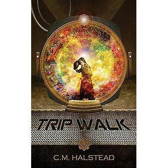 Trip Walk Book One of The Tripper Series by Halstead & C.M.