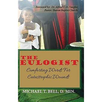 The Eulogist Comforting Words for Catastrophic Wounds by Bell & D.Min. & Michael T