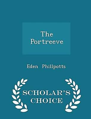 The Portreeve  Scholars Choice Edition by Phillpotts & Eden