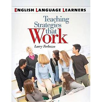 English Language Learners Teaching Strategies That Work by Ferlazzo & Larry