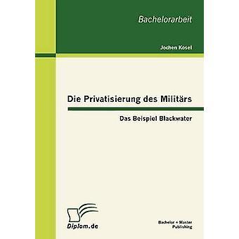 Die Privatisierung des Militrs Das esempio Blackwater di Kosel & Jochen