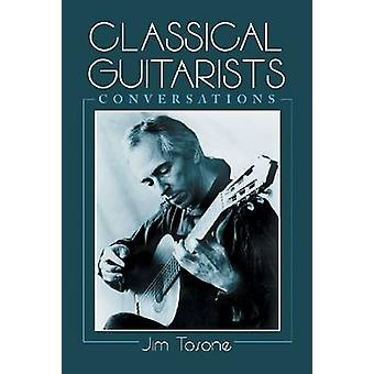 Classical Guitarists - Conversations by Jim Tosone - 9780786408139 Book