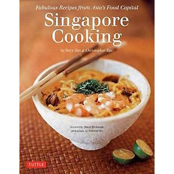 Singapore Cooking - Fabulous Recipes from Asia's Food Capital by Terry