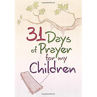 31 Days of Prayer for My Children by The Great Commandment Network -