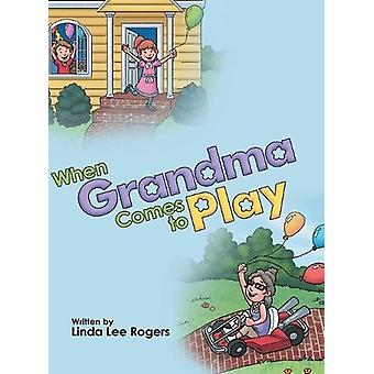 When Grandma Comes to Play by Linda Lee Rogers - 9781480835993 Book