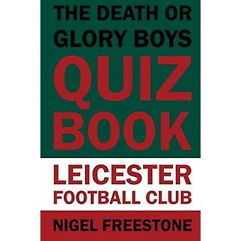 The Death or Glory Boys Quiz Book - Leicester Football Club by Nigel