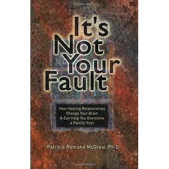 It's Not Your Fault - How Healing Relationships Change Your Brain and