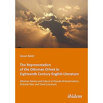 The Representation of the Ottoman Orient in Eighteenth Century Englis