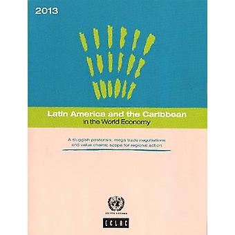 Latin America and the Caribbean in the World Economy 2013 - A Sluggish