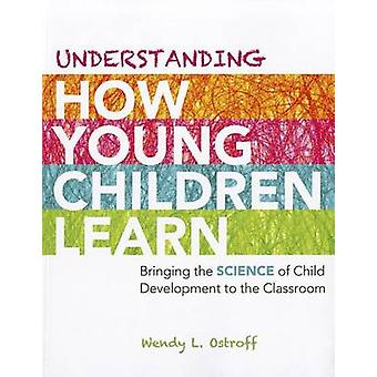 Understanding How Young Children Learn - Bringing the Science of Child