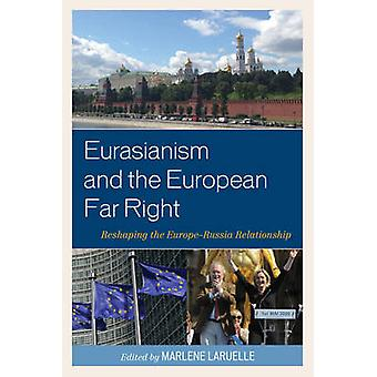 Eurasianism and the European Far Right  Reshaping the EuropeRussia Relationship by Contributions by Emel Ak ali & Contributions by Jean Yves Camus & Contributions by V gar imanbeyli & Contributions by Umut Korkut & Contributions by Marlene Laruelle & Contributions by Vadim Rossman