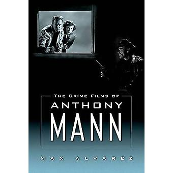 The Crime Films of Anthony Mann by Alvarez & Max