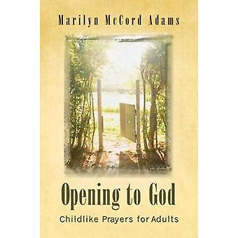 Opening to God Childlike Prayers for Adults by Adams & Marilyn McCord