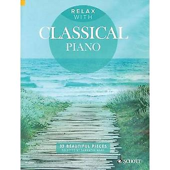 Relax with Classical Piano  33 Beautiful Pieces by Compiled by Samantha Ward