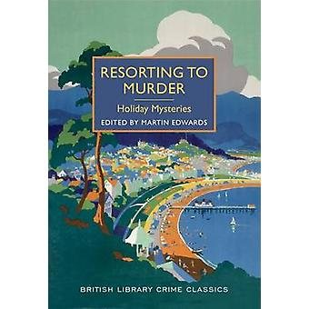 Resorting to Murder - Holiday Mysteries - A British Library Crime Class