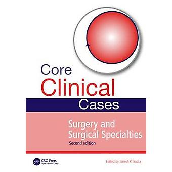 Core Clinical Cases in Surgery and Surgical Specialties by Edited by Janesh K Gupta