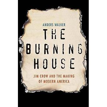 The Burning House  Jim Crow and the Making of Modern America by Anders Walker