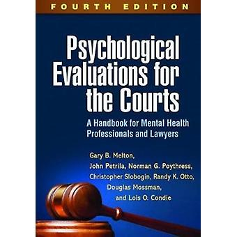 Psychological Evaluations for the Courts by Melton & Gary B. University of Colorado Anschutz Medical Campus & United StatesPetrila & John Meadows Mental Health Policy Institute & United StatesPoythress & Norman G. University of South Florida
