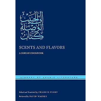 Scents and Flavors by Edited and translated by Charles Perry