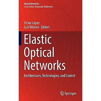 Elastic Optical Networks  Architectures Technologies and Control by Lpez & Vctor