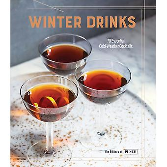 Winter Drinks  70 Essential ColdWeather Cocktails by Editors of Punch