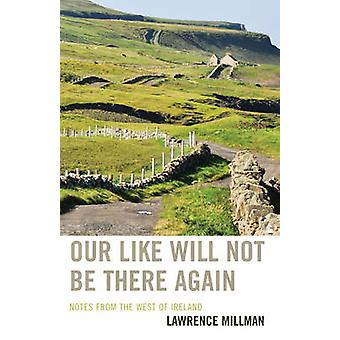 Our Like Will Not Be There Again Notes from the West of Ireland by Millman & Lawrence