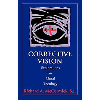 Corrective Vision Explorations in Moral Theology by McCormick & Richard A.