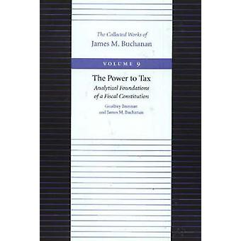 The Power to Tax - Analytical Foundations of a Fiscal Constitution by
