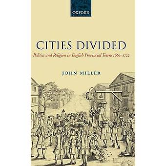 Cities Divided Politics and Religion in English Provincial Towns 16601722 par Miller et John