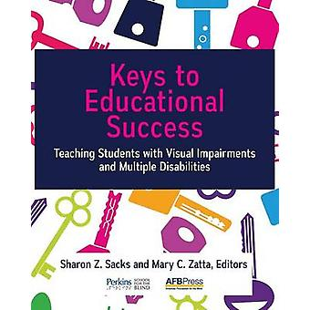 Keys to Educational Success Teaching Students with Visual Impairments and Multiple Disabilities by Sacks & Sharon Z.